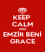 KEEP  CALM AND EMZİR BENİ GRACE - Personalised Poster A4 size