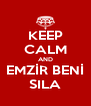 KEEP CALM AND EMZİR BENİ SILA - Personalised Poster A4 size