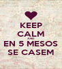 KEEP CALM AND EN 5 MESOS SE CASEM - Personalised Poster A4 size