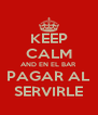 KEEP CALM AND EN EL BAR PAGAR AL SERVIRLE - Personalised Poster A4 size