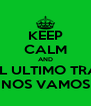 KEEP CALM AND EN EL ULTIMO TRAGO NOS VAMOS - Personalised Poster A4 size