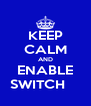 KEEP CALM AND ENABLE SWITCH     - Personalised Poster A4 size