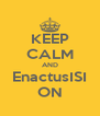 KEEP CALM AND EnactusISI ON - Personalised Poster A4 size