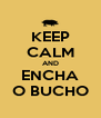 KEEP CALM AND ENCHA O BUCHO - Personalised Poster A4 size