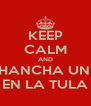 KEEP CALM AND ENCHANCHA UN PEO EN LA TULA - Personalised Poster A4 size