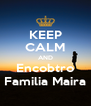 KEEP CALM AND Encobtro Familia Maira - Personalised Poster A4 size