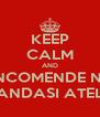 KEEP CALM AND ENCOMENDE NO DANDASI ATELIÊ - Personalised Poster A4 size