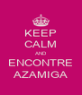 KEEP CALM AND ENCONTRE AZAMIGA - Personalised Poster A4 size