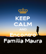 KEEP CALM AND Encontro Família Maura - Personalised Poster A4 size