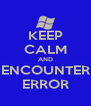 KEEP CALM AND ENCOUNTER ERROR - Personalised Poster A4 size