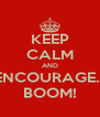 KEEP CALM AND ENCOURAGE... BOOM! - Personalised Poster A4 size