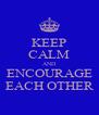 KEEP CALM AND ENCOURAGE EACH OTHER - Personalised Poster A4 size