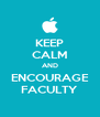 KEEP CALM AND ENCOURAGE FACULTY - Personalised Poster A4 size
