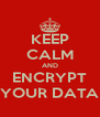 KEEP CALM AND ENCRYPT YOUR DATA - Personalised Poster A4 size