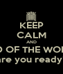 KEEP CALM AND END OF THE WORLD are you ready? - Personalised Poster A4 size