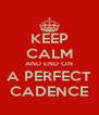 KEEP CALM AND END ON A PERFECT CADENCE - Personalised Poster A4 size