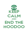 KEEP CALM AND END THE HOODOO - Personalised Poster A4 size