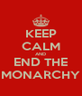 KEEP CALM AND END THE MONARCHY - Personalised Poster A4 size