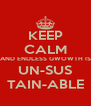 KEEP CALM AND ENDLESS GWOWTH IS UN-SUS TAIN-ABLE - Personalised Poster A4 size