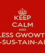 KEEP CALM AND ENDLESS GWOWTH IS... UN-SUS-TAIN-ABLE - Personalised Poster A4 size