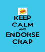 KEEP CALM AND ENDORSE CRAP - Personalised Poster A4 size
