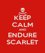 KEEP CALM AND ENDURE SCARLET - Personalised Poster A4 size