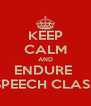 KEEP CALM AND ENDURE  SPEECH CLASS - Personalised Poster A4 size