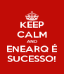 KEEP CALM AND ENEARQ É SUCESSO! - Personalised Poster A4 size