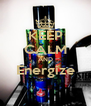 KEEP CALM AND Energize  - Personalised Poster A4 size