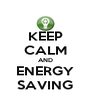 KEEP CALM AND ENERGY SAVING - Personalised Poster A4 size
