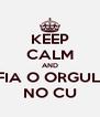 KEEP CALM AND ENFIA O ORGULHO NO CU - Personalised Poster A4 size