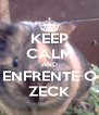 KEEP CALM AND ENFRENTE O ZECK - Personalised Poster A4 size