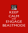 KEEP CALM AND ENGAGE BEASTMODE - Personalised Poster A4 size