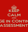 KEEP CALM AND ENGAGE IN CONTINUOUS ASSESSMENT - Personalised Poster A4 size