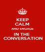 KEEP CALM AND ENGAGE IN THE   CONVERSATION - Personalised Poster A4 size