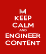 KEEP CALM AND ENGINEER CONTENT - Personalised Poster A4 size