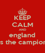 KEEP CALM AND england is the campion - Personalised Poster A4 size