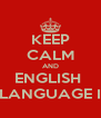 KEEP CALM AND ENGLISH  LANGUAGE I - Personalised Poster A4 size