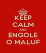 KEEP CALM AND ENGOLE O MALUF - Personalised Poster A4 size