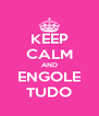 KEEP CALM AND ENGOLE TUDO - Personalised Poster A4 size