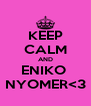 KEEP CALM AND ENIKO  NYOMER<3 - Personalised Poster A4 size