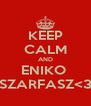 KEEP CALM AND ENIKO  SZARFASZ<3 - Personalised Poster A4 size