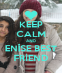 KEEP CALM AND ENİSE BEST FRİEND - Personalised Poster A4 size