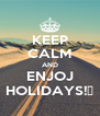 KEEP CALM AND ENJOJ HOLIDAYS!😎 - Personalised Poster A4 size