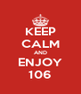 KEEP CALM AND ENJOY 106 - Personalised Poster A4 size