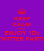 KEEP CALM AND ENJOY 1Ds TWITTER PARTY - Personalised Poster A4 size
