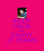 KEEP CALM AND ENJOY 21 YEARS - Personalised Poster A4 size