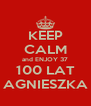 KEEP CALM and ENJOY 37 100 LAT AGNIESZKA - Personalised Poster A4 size