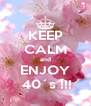 KEEP CALM and ENJOY  40´s !!! - Personalised Poster A4 size