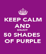 KEEP CALM AND ENJOY  50 SHADES  OF PURPLE - Personalised Poster A4 size
